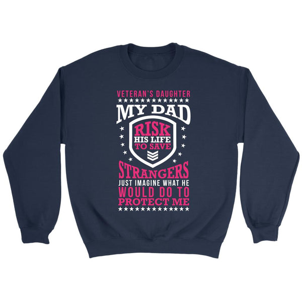 Veteran's Daughter My Dad Risk His Life To Save Strangers Just Imagine What He Would Do To Protect Me Patriotic USA Military Women Unisex Crewneck Sweatshirt For Women-NeatFind.net