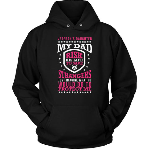 Veteran's Daughter My Dad Risk His Life To Save Strangers Just Imagine What He Would Do To Protect Me Patriotic USA Military Women Unisex Hoodie For Women-NeatFind.net