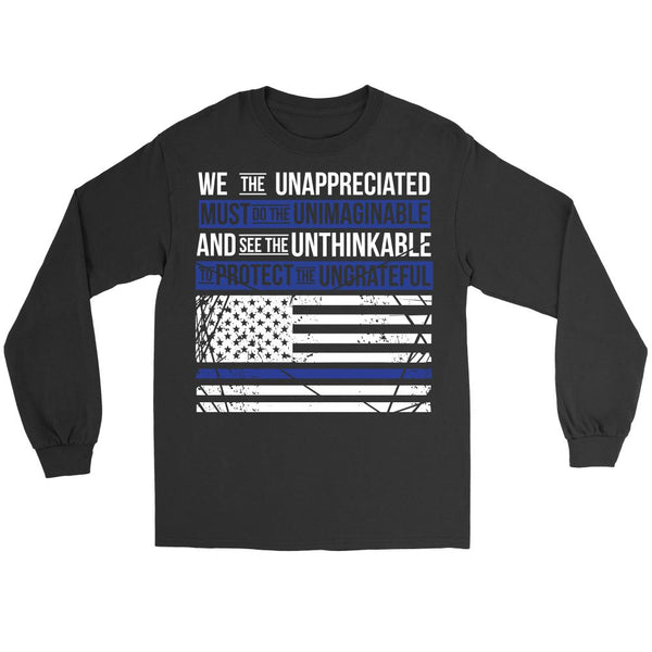 We The Unappreciated Must Do The Unimaginable And See The Unthinkable To Protect The UngratefulThin Blue Line Blue Lives Matter T-Shirt/Long Sleeve/Crewneck Sweatshirt/Hoodie For Men & Women-NeatFind.net