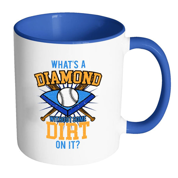 What's A Diamond Without Some Dirt On It? Softball 11oz Accent Coffee Mug(7 Colors)-NeatFind.net