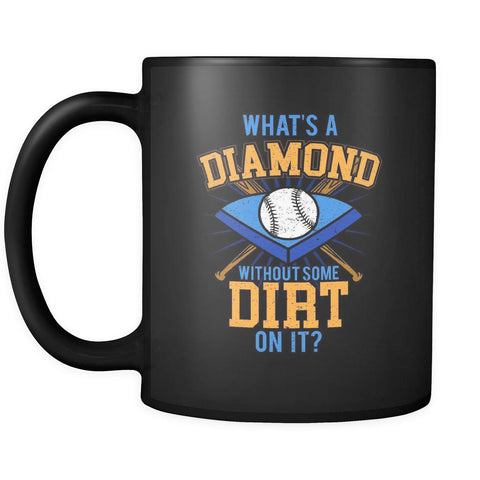 What's A Diamond Without Some Dirt On It? Softball Black 11oz Coffee Mug-NeatFind.net