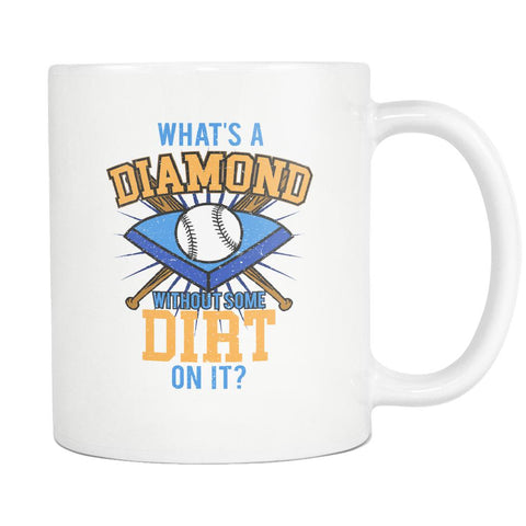 What's A Diamond Without Some Dirt On It? Softball White 11oz Coffee Mug-NeatFind.net