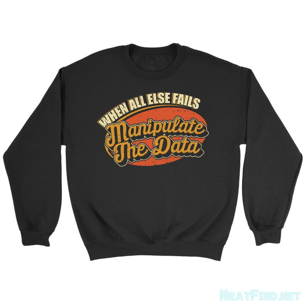 When All Else Fails Manipulate The Data Cool Funny Gag CPA Sweatshirt-NeatFind.net