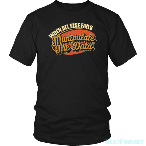 When All Else Fails Manipulate The Data Cool Funny Gift Gag CPA TShirt-NeatFind.net