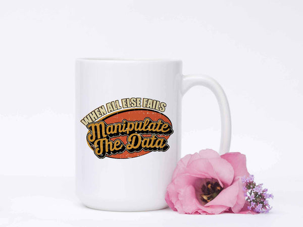When All Else Fails Manipulate The Data Cool Funny Gift White 15oz Mug-NeatFind.net