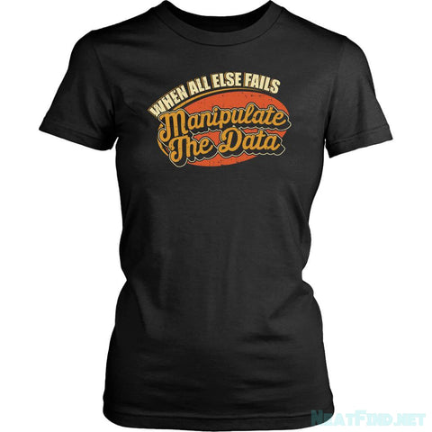 When All Else Fails Manipulate The Data Cool Funny Gift Women T-Shirt-NeatFind.net