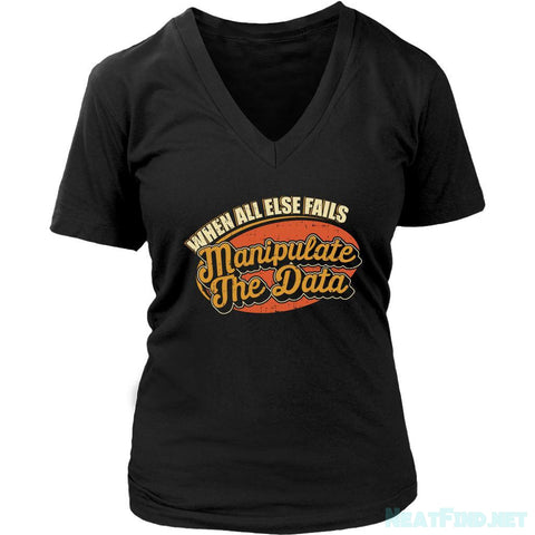 When All Else Fails Manipulate The Data Cool Funny Gift Women V-Neck-NeatFind.net