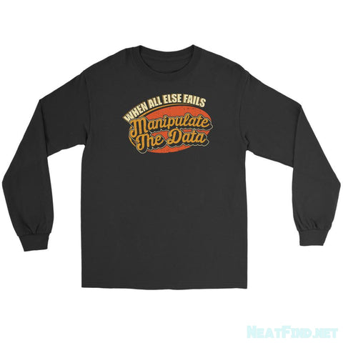 When All Else Fails Manipulate The Data Cool Funny Long Sleeve TShirt-NeatFind.net