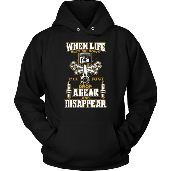 When Life Get Me Down Ill Just Drop A Gear And Disappear Funny Gift Unisex Hoodie-NeatFind.net