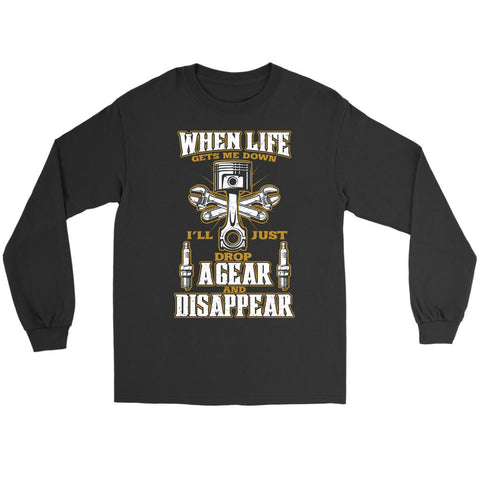 When Life Gets Me Down Ill Just Drop Agear And Disappear Funny Gift Long Sleeve-NeatFind.net