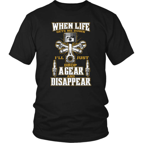 When Life Gets Me Down Ill Just Drop Agear And Disappear Funny Gift Unisex Shirt-NeatFind.net