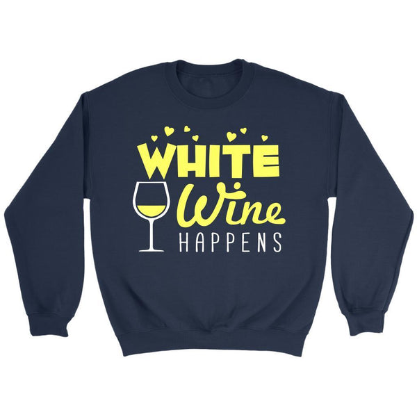 White Wine Happens Cool Unique Funny Enthusiast Snob Novelty Gift Ideas Sweater-NeatFind.net