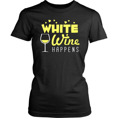 White Wine Happens Cool Unique Funny Enthusiast Snob Novelty Gifts Women TShirt-NeatFind.net