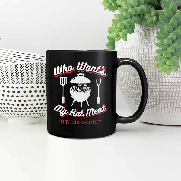 Who Wants My Hot Meat In Their Mouth? BBQ Funny Gifts Black 11oz Coffee Mug-NeatFind.net