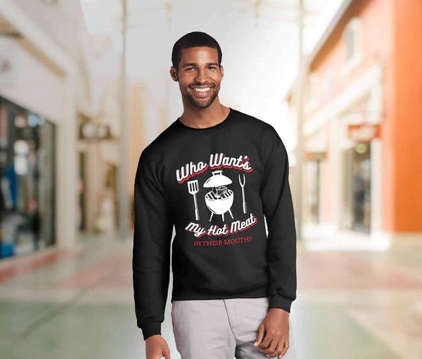 Who Wants My Hot Meat In Their Mouth? BBQ Funny Gifts Gag Crewneck Sweatshirt-NeatFind.net