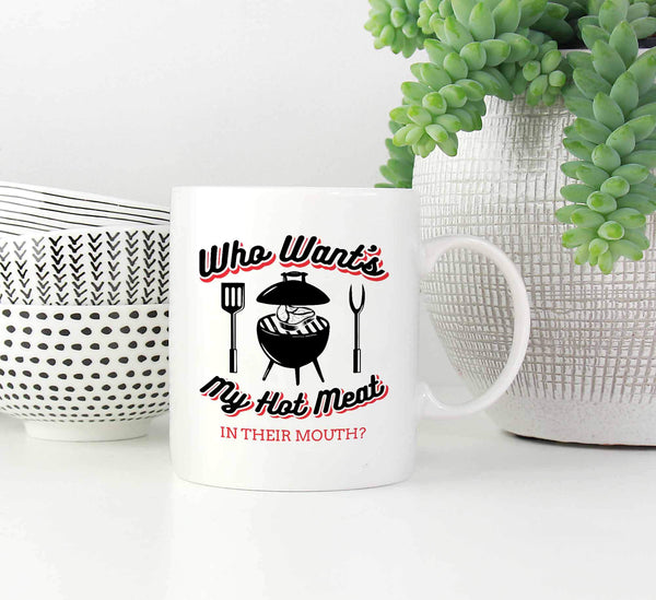 Who Wants My Hot Meat In Their Mouth? BBQ Funny Gifts White 11oz Coffee Mug-NeatFind.net
