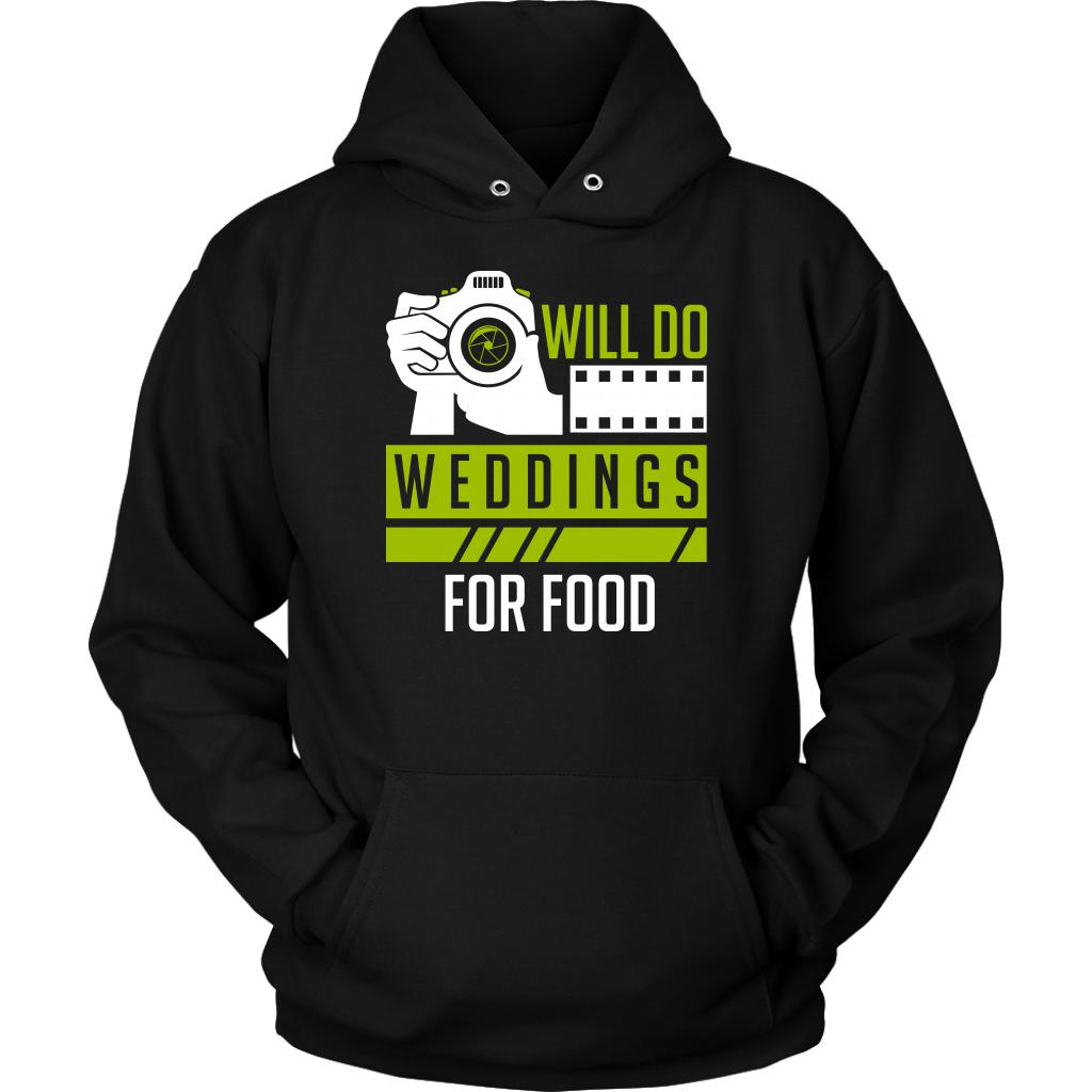 Will Do Weddings For Food Cool Photography Funny Photographer Gifts Idea Hoodies-NeatFind.net