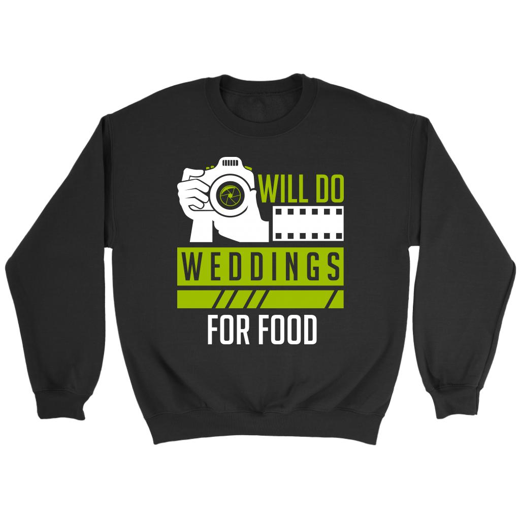 Will Do Weddings For Food Cool Photography Funny Photographer Gifts Idea Sweater-NeatFind.net