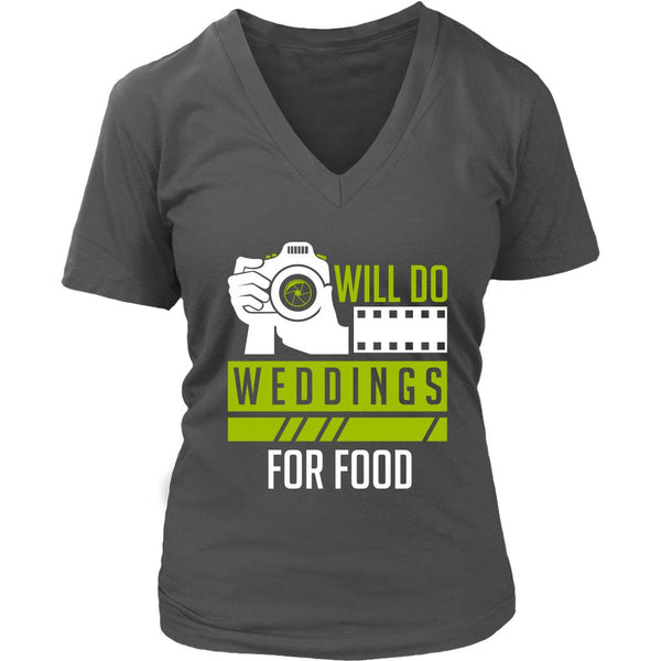 Will Do Weddings For Food Cool Photography Funny Photographer Gifts VNeck TShirt-NeatFind.net