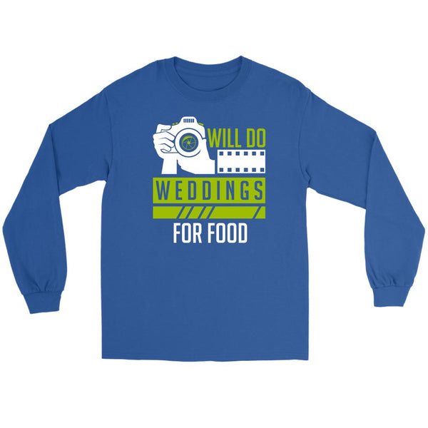 Will Do Weddings For Food Photography Funny Photographer Gifts Ideas Long Sleeve-NeatFind.net