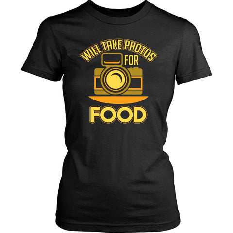 Will Take Photos For Food Cool Photography Funny Photographer Gifts Women TShirt-NeatFind.net