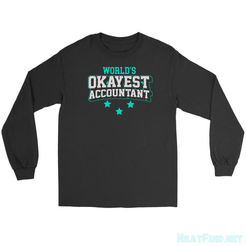 Worlds Okayest Accountant Cool Unique Funny CPA Gag Long Sleeve TShirt-NeatFind.net