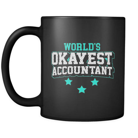 Worlds Okayest Accountant Cool Unique Funny Gag CPA Gift Black 11oz Mug-NeatFind.net