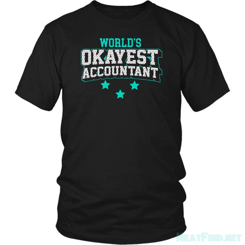 Worlds Okayest Accountant Cool Unique Funny Gift Gag CPA Unisex TShirt-NeatFind.net