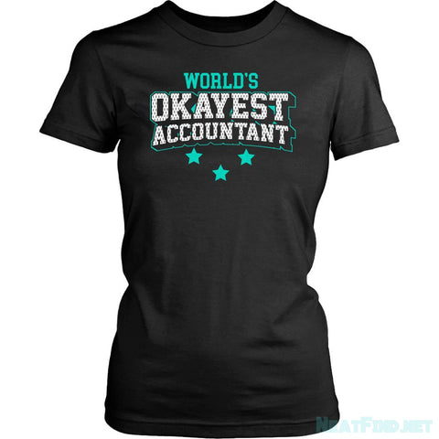 Worlds Okayest Accountant Cool Unique Funny Gift Gag CPA Women T-Shirt-NeatFind.net