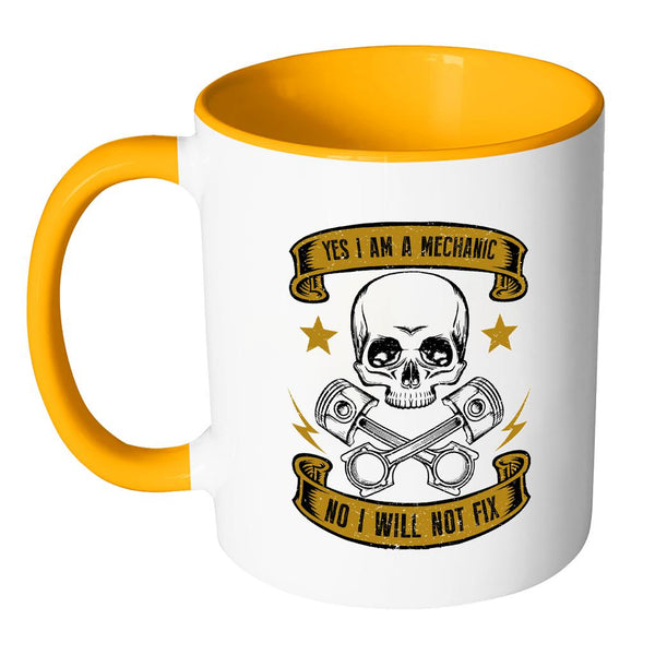 Yes I Am A Mechanic No I Will Not Fix Your Shit For Free Funny Gift 7Color Mug-NeatFind.net