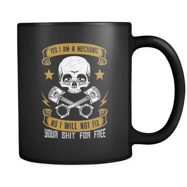 Yes I Am A Mechanic No I Will Not Fix Your Shit For Free Funny Gift Black Mug-NeatFind.net