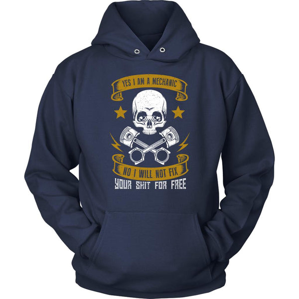 Yes I Am A Mechanic No I Will Not Fix Your Shit For Free Funny Gift Unisex Hoodie-NeatFind.net