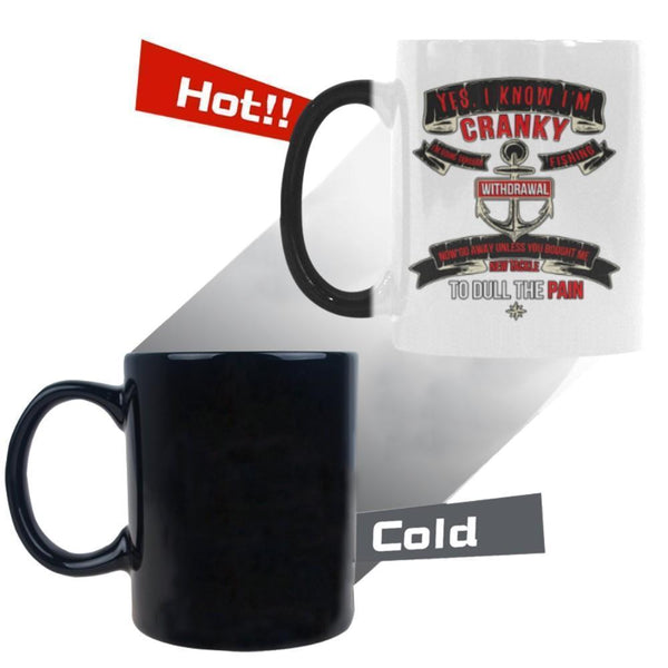 Yes I Know I'm Cranky I'm Going Through Fishing Withdrawal Now Go Away Unless You Bought Me New Tackle To Dull The Pain V2 Color Changing/Morphing 11oz Mug-NeatFind.net