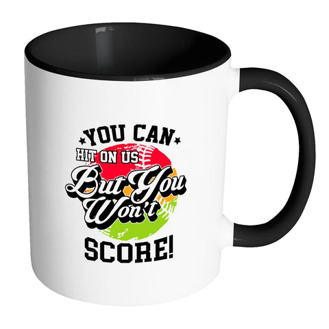 You Can Hit On Us But You Won't Score! Softball 11oz Accent Coffee Mug(7 Colors)-NeatFind.net