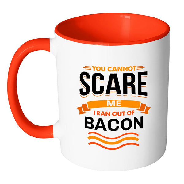 You Cannot Scare Me I Ran Out Of Bacon BBQ Funny Gifts 7Color 11oz Coffee Mug-NeatFind.net
