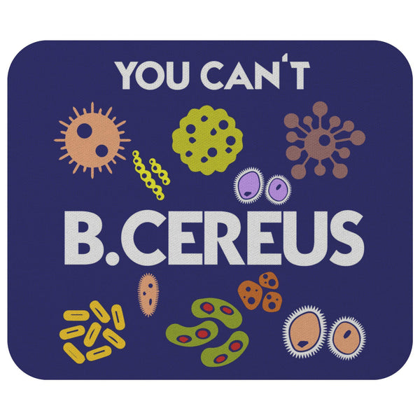 You Cant B.Cereus Funny Marine Biologist Bioscience Biology Gift Ideas Mouse Pad-NeatFind.net