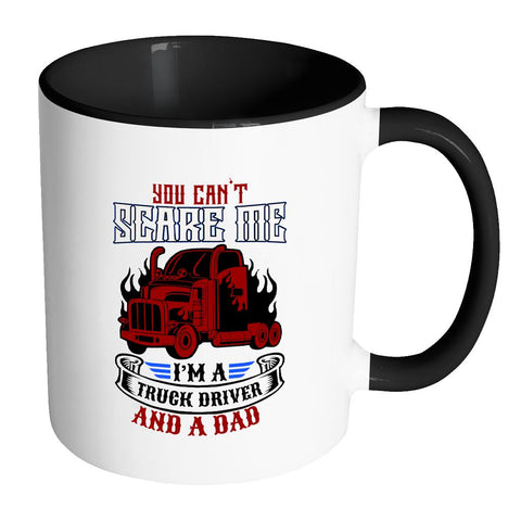 You Cant Scare Me Im A Truck Driver & A Dad Practical Funny Gift 7Color 11oz Mug-NeatFind.net