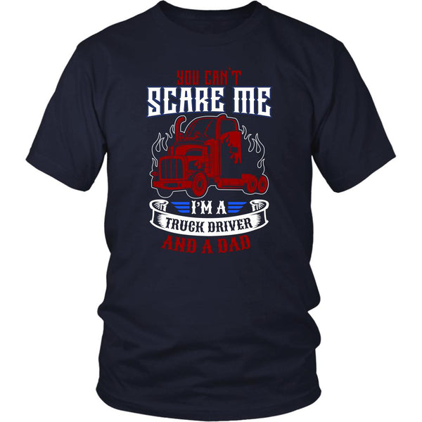 You Cant Scare Me Im A Truck Driver & A Dad Practical Funny Gift Unisex T-Shirt-NeatFind.net