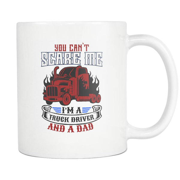 You Cant Scare Me Im A Truck Driver & A Dad Practical Funny Gifts White 11oz Mug-NeatFind.net