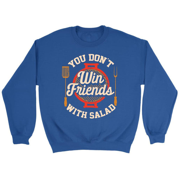 You Dont Win Friends With Salad BBQ Cool Funny Gifts Gag Crewneck Sweatshirt-NeatFind.net