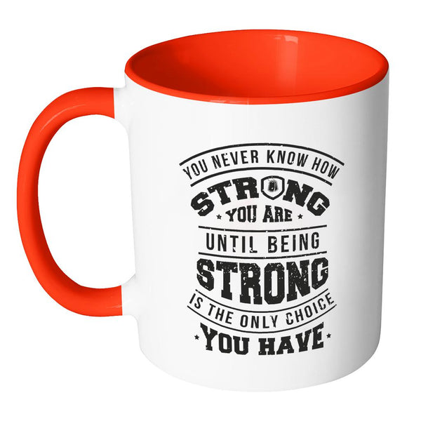 You Never Know How Strong You Are Until Being Strong Is The Only Choice You Have Patriotic USA Military Women 11oz Accent Coffee Mug (7 Colors)-NeatFind.net