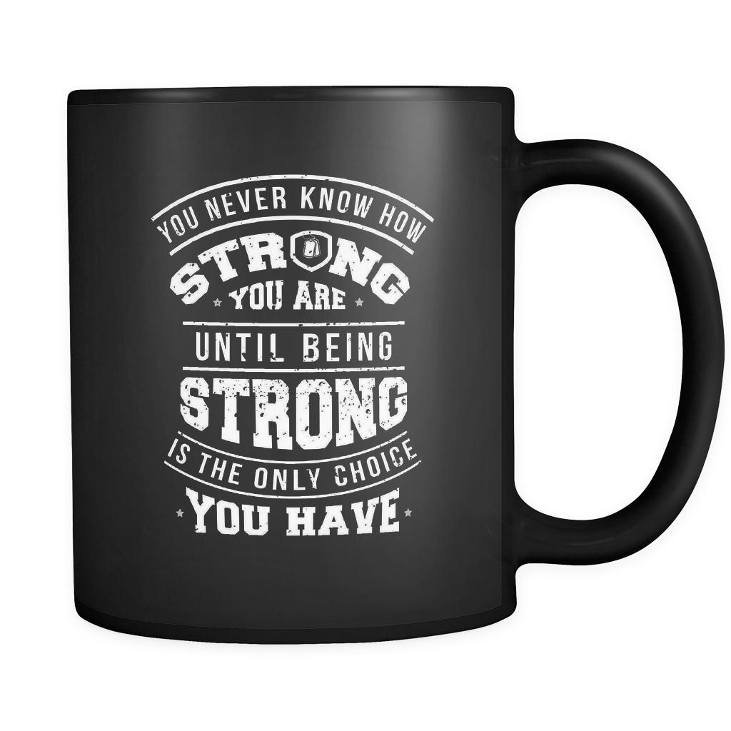 You Never Know How Strong You Are Until Being Strong Is The Only Choice You Have Patriotic USA Military Women Black 11oz Coffee Mug-NeatFind.net