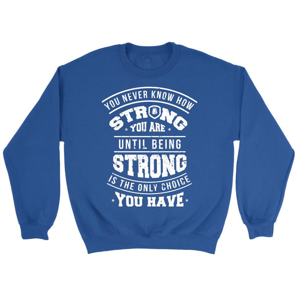 You Never Know How Strong You Are Until Being Strong Is The Only Choice You Have Patriotic USA Military Women Unisex Crewneck Sweatshirt For Woemn-NeatFind.net