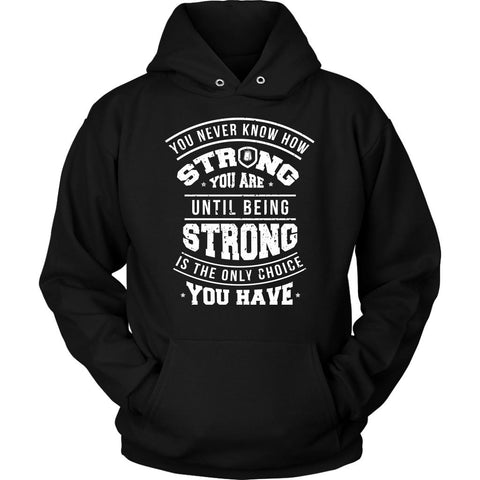 You Never Know How Strong You Are Until Being Strong Is The Only Choice You Have Patriotic USA Military Women Unisex Hoodie For Women-NeatFind.net
