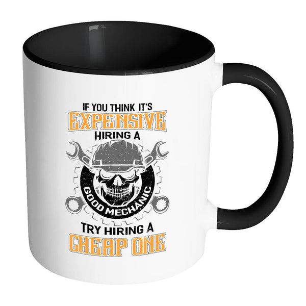 You Think Its Expensive Hiring Good Mechanic Try Hiring Cheap One 7Color Mug-NeatFind.net