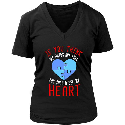 You Think My Hands Are Full You Should See My Heart Autism Awareness VNeck Shirt-NeatFind.net