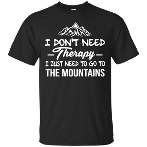 I Don't Need Therapy I Just Need To Go To The Mountain Shirt - Teemisa