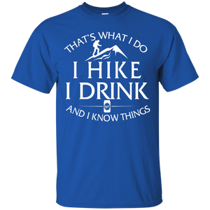 Hiking T Shirt: That What I Do I Hike I Drink and I Know Things - Teemisa
