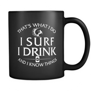 Surfing mug: That's what I do I surf I drink and I know things mug - Teemisa