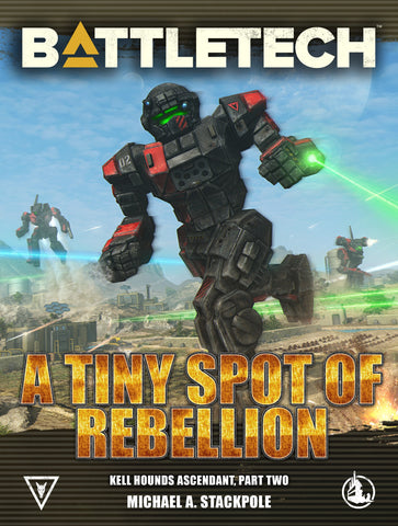 BattleTech: A Tiny Spot of Rebellion by Michael A. Stackpole
